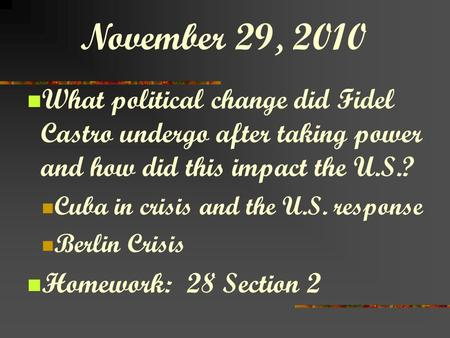 November 29, 2010 What political change did Fidel Castro undergo after taking power and how did this impact the U.S.? Cuba in crisis and the U.S. response.