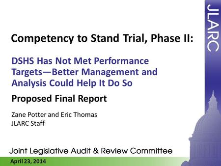 April 23, 2014 Competency to Stand Trial, Phase II: DSHS Has Not Met Performance Targets—Better Management and Analysis Could Help It Do So Proposed Final.