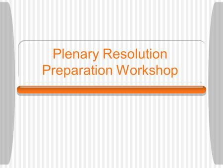Plenary Resolution Preparation Workshop. What is Plenary? Plenary is the opportunity for all members of the Bryn Mawr Self-Government Association to gather.