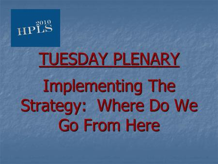 TUESDAY PLENARY Implementing The Strategy: Where Do We Go From Here.