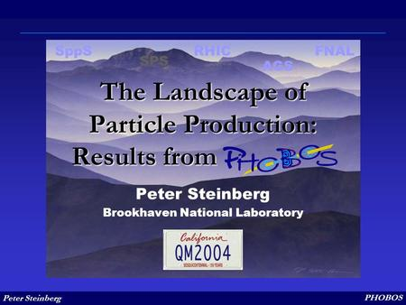 Peter Steinberg PHOBOS The Landscape of Particle Production: Results from. Peter Steinberg Brookhaven National Laboratory SPS FNALRHICSppS AGS.