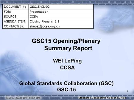 1 DOCUMENT #:GSC15-CL-02 FOR:Presentation SOURCE:CCSA AGENDA ITEM:Closing Plenary, 3.1 GSC15 Opening/Plenary Summary Report.