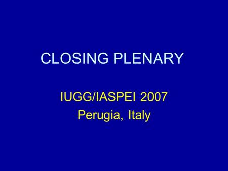 CLOSING PLENARY IUGG/IASPEI 2007 Perugia, Italy. Agenda 1)President's Welcome 2)Secretary General's Report 3) Financial statement and Discharge of Accounts.