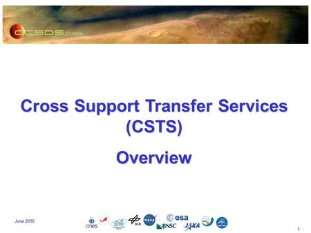 1 June 2010 Cross Support Transfer Services (CSTS) Overview.