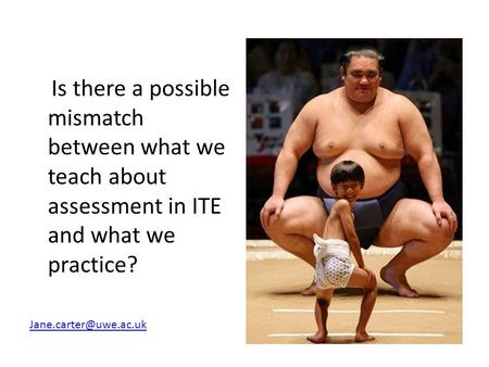 Is there a possible mismatch between what we teach about assessment in ITE and what we practice?
