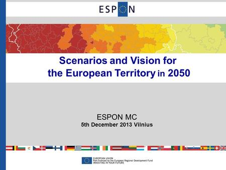 Scenarios and Vision for the European Territory in 2050 ESPON MC 5th December 2013 Vilnius.
