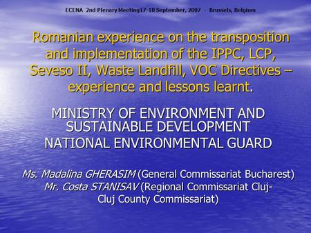Romanian experience on the transposition and implementation of the IPPC, LCP, Seveso II, Waste Landfill, VOC Directives – experience and lessons learnt.