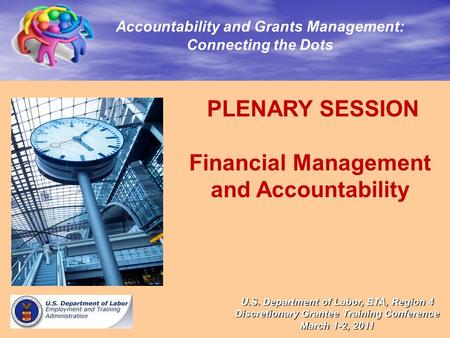 PLENARY SESSION Financial Management and Accountability Accountability and Grants Management: Connecting the Dots U.S. Department of Labor, ETA, Region.