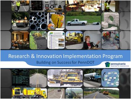 Research & Innovation Implementation Program Building on Success for PennDOT.