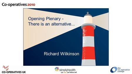 Opening Plenary - There is an alternative... Richard Wilkinson.