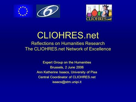 CLIOHRES.net Reflections on Humanities Research The CLIOHRES.net Network of Excellence Expert Group on the Humanities Brussels, 2 June 2006 Ann Katherine.