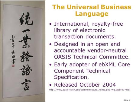 Slide 1 The Universal Business Language International, royalty-free library of electronic transaction documents. Designed in an open and accountable vendor-neutral.