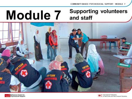 Module 7 COMMUNITY-BASED PSYCHOSOCIAL SUPPORT · MODULE 7 Supporting volunteers and staff.