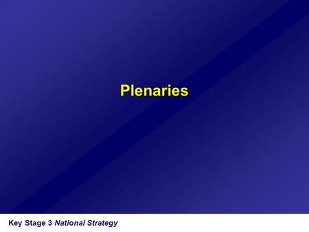 Key Stage 3 National Strategy Plenaries. Objectives  To develop an understanding of the value and significance of plenary sessions  To promote the use.