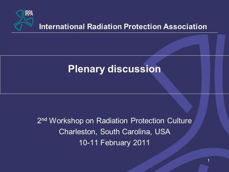 1 Plenary discussion 2 nd Workshop on Radiation Protection Culture Charleston, South Carolina, USA 10-11 February 2011 International Radiation Protection.