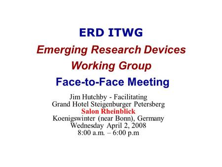 ERD ITWG Emerging Research Devices Working Group Face-to-Face Meeting Jim Hutchby - Facilitating Grand Hotel Steigenburger Petersberg Salon Rheinblick.
