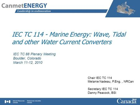 IEC TC 114 - Marine Energy: Wave, Tidal and other Water Current Converters IEC TC 88 Plenary Meeting Boulder, Colorado March 11-12, 2010 Chair IEC TC 114.