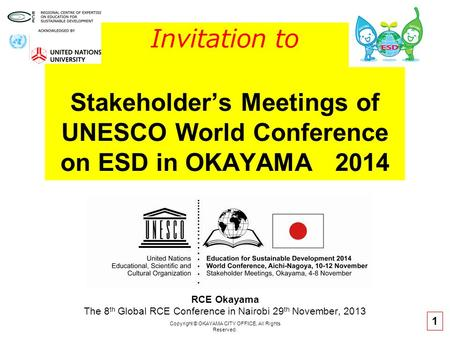 Copyright © OKAYAMA CITY OFFICE, All Rights Reserved. Invitation to Stakeholder's Meetings of UNESCO World Conference on ESD in OKAYAMA 2014 RCE Okayama.