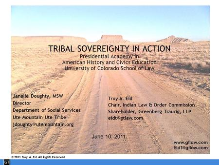 © 2011 Troy A. Eid All Rights Reserved TRIBAL SOVEREIGNTY IN ACTION Presidential Academy in American History and Civics Education.
