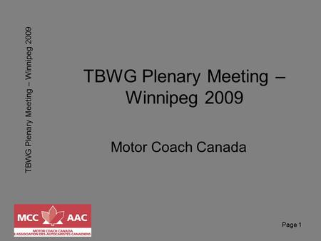 TBWG Plenary Meeting – Winnipeg 2009 Page 1 TBWG Plenary Meeting – Winnipeg 2009 Motor Coach Canada.