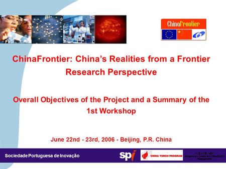 Sociedade Portuguesa de Inovação ChinaFrontier: China's Realities from a Frontier Research Perspective Overall Objectives of the Project and a Summary.