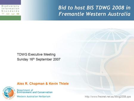 TDWG Executive Meeting Sunday 16 th September 2007 Alex R. Chapman & Kevin Thiele Bid to host BIS TDWG 2008 in Fremantle Western Australia