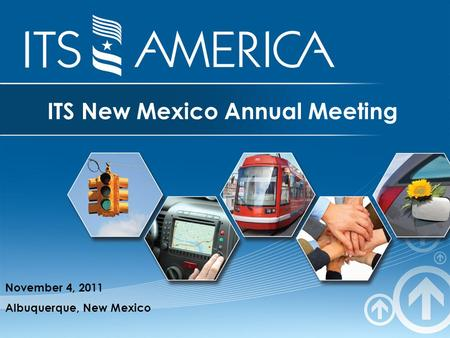 ITS New Mexico Annual Meeting November 4, 2011 Albuquerque, New Mexico.
