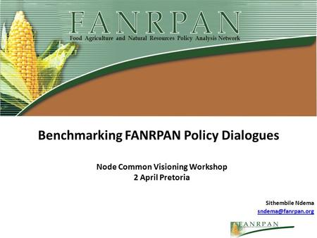 Benchmarking FANRPAN Policy Dialogues Node Common Visioning Workshop 2 April Pretoria Sithembile Ndema