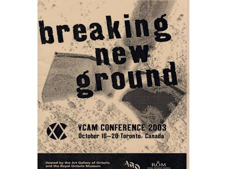 VCAM TORONTO VCAM MEMBERSHIP 100 Museums: –High Museum of Art, Atlanta –Museum of Fine Arts, Boston –Vancouver Museum of Art –Royal Ontario Museum.