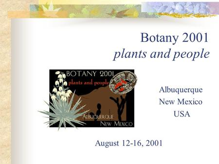 Botany 2001 plants and people Albuquerque New Mexico USA August 12-16, 2001.