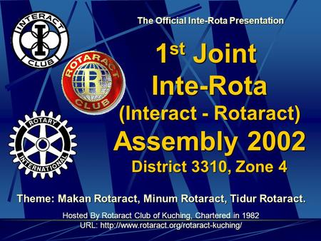 1st Joint Inte-Rota (Interact - Rotaract) Assembly 2002 District 3310, Zone 4 Theme: Makan Rotaract, Minum Rotaract, Tidur Rotaract. Hosted By Rotaract.