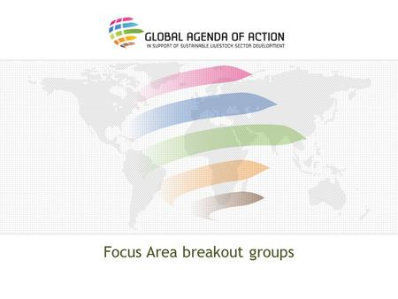 Focus Area breakout groups. Task Plenary presentations also address the following elements: o Clarify the evolution of your Focus Area Programme and how.
