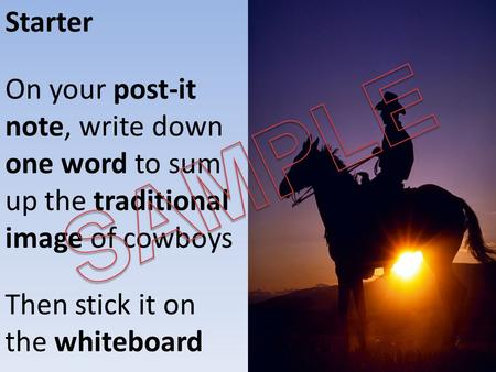 Starter On your post-it note, write down one word to sum up the traditional image of cowboys Then stick it on the whiteboard.