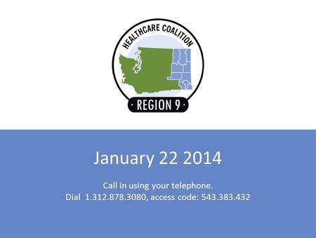 January 22 2014 Call in using your telephone. Dial 1.312.878.3080, access code: 543.383.432.