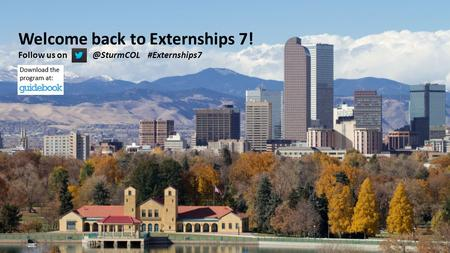 Externships 7 Welcome back to Externships 7! Follow us #Externships7.
