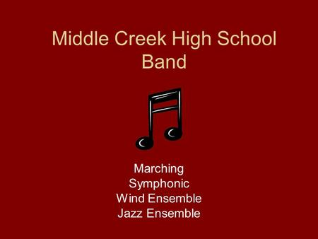 Middle Creek High School Band Marching Symphonic Wind Ensemble Jazz Ensemble.