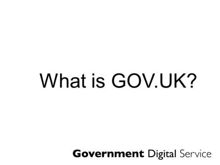 What is GOV.UK?. Create GDS Publishing Transactions Wholesale, not just retail.
