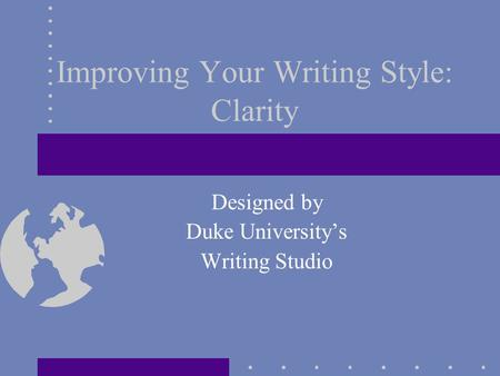 Improving Your Writing Style: Clarity Designed by Duke University's Writing Studio.