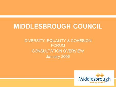 MIDDLESBROUGH COUNCIL DIVERSITY, EQUALITY & COHESION FORUM CONSULTATION OVERVIEW January 2006.