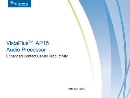 VistaPlus TM AP15 Audio Processor Enhanced Contact Center Productivity October 2008.