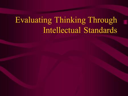 Evaluating Thinking Through Intellectual Standards.