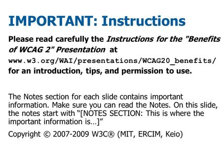 IMPORTANT: Instructions Please read carefully the Instructions for the Benefits of WCAG 2 Presentation at www.w3.org/WAI/presentations/WCAG20_benefits/