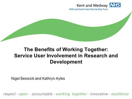 The Benefits of Working Together: Service User Involvement in Research and Development Nigel Beswick and Kathryn Ayles.