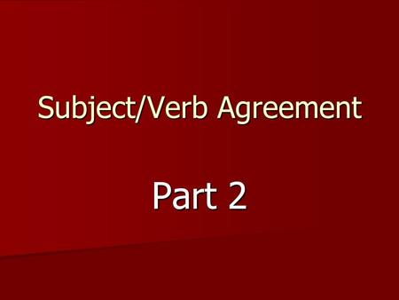 Subject/Verb Agreement Part 2. Subjects and verbs must work together. They must agree. A verb that does not end in a single s, es, or ies is used with.