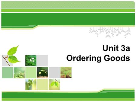 Unit 3a Ordering Goods. Part I Placing an order How many forms of selling can you think of? Retailing / Wholesaling Closeout sales/clearance sales/going-out-of-