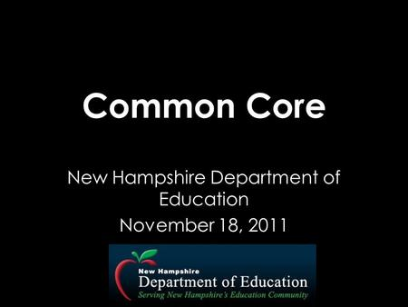 Common Core New Hampshire Department of Education November 18, 2011.