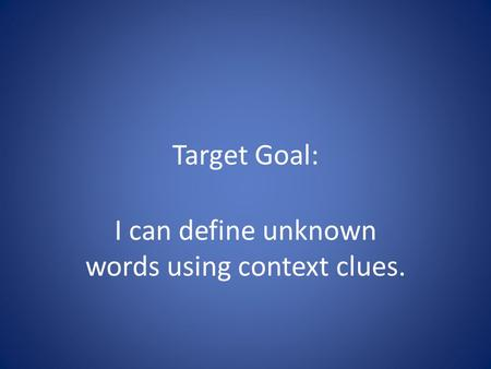 Target Goal: I can define unknown words using context clues.