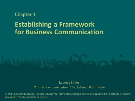 Lecture Slides Business Communication, 16e, Lehman & DuFrene © 2011 Cengage Learning. All Rights Reserved. May not be scanned, copied or duplicated, or.