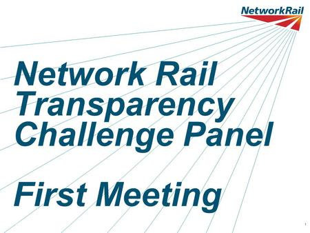 Date 00.00.001 Network Rail Transparency Challenge Panel First Meeting.