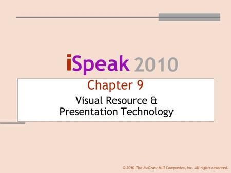 I Speak 2010 © 2010 The McGraw-Hill Companies, Inc. All rights reserved. Chapter 9 Visual Resource & Presentation Technology.
